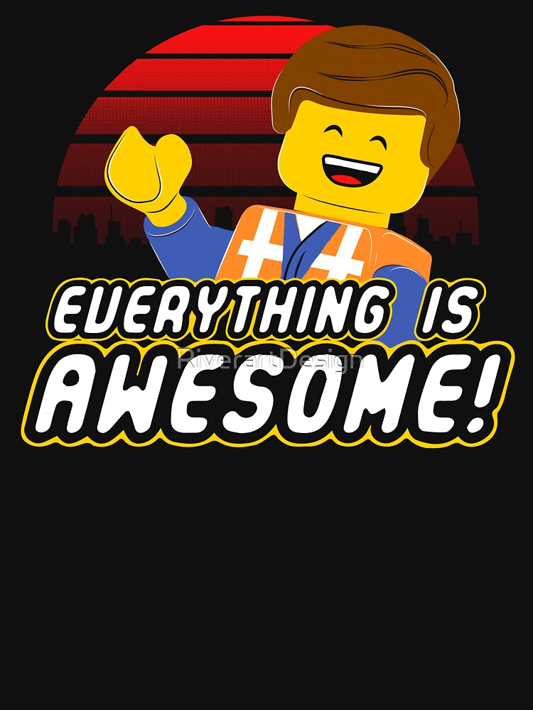 Everything is awesome! by RiverartDesign