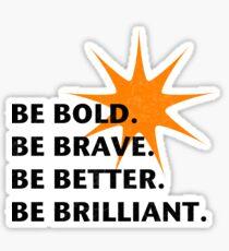 Be Bold Be Brilliant Sticker