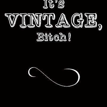 It's Vintage, Bitch! by LiseBriggs