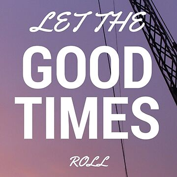 Let the good times role by Alfiethebossman