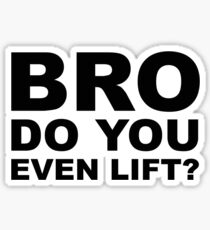 Bro, Do You Even Lift? Sticker