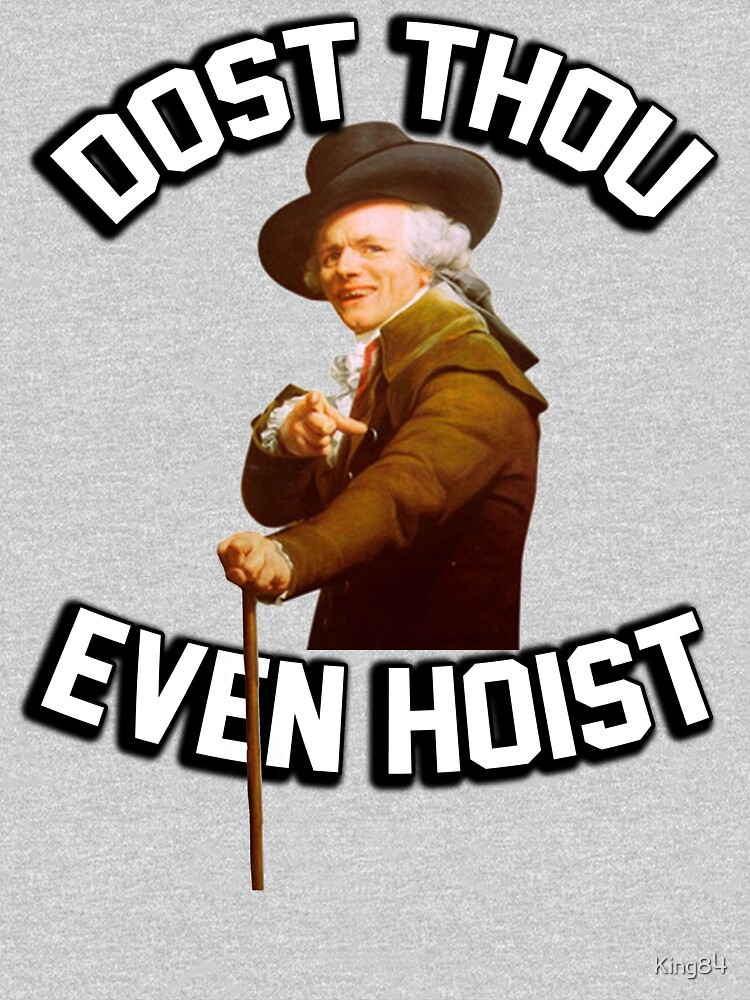 Dost thou even hoist? Do you even lift? (joseph ducreux) by King84