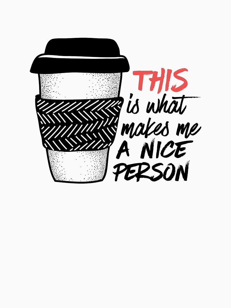 Coffee makes me a nice person by mirunasfia