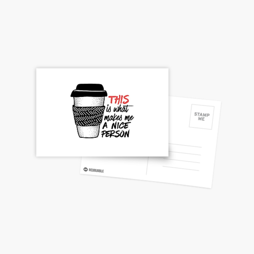 Coffee makes me a nice person Postcard