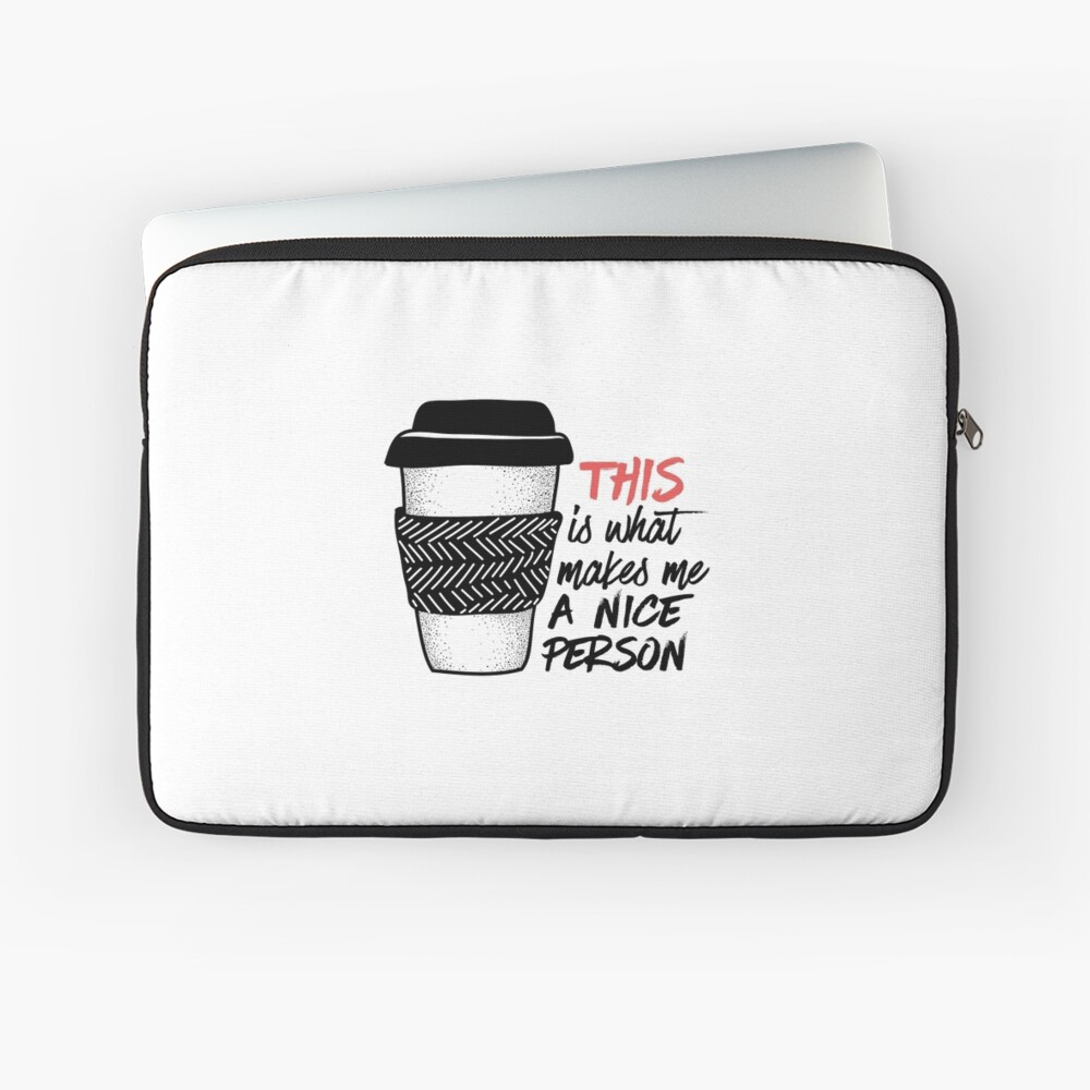 Coffee makes me a nice person Laptop Sleeve