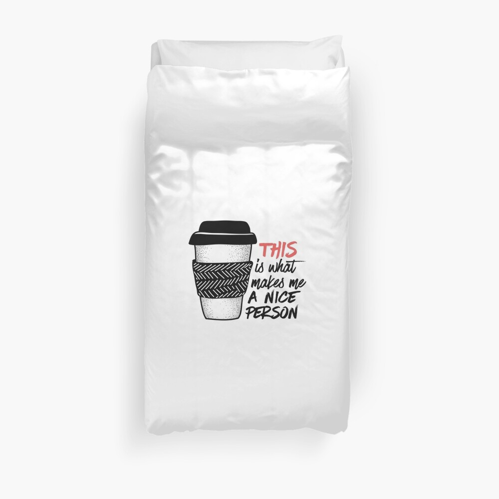 Coffee makes me a nice person Duvet Cover