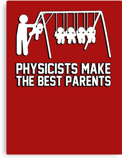 Physicists make great parents! by King84