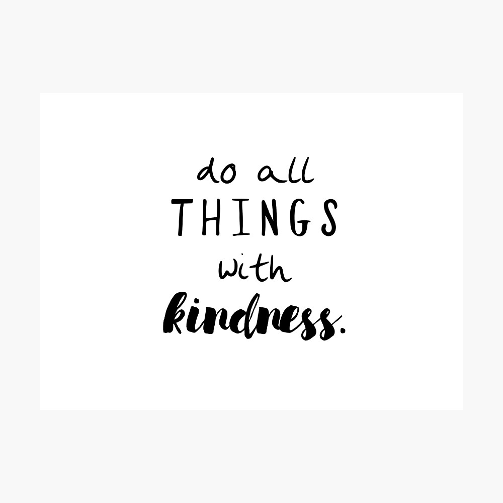 Do All Things With Kindness Poster By Caddystar Redbubble