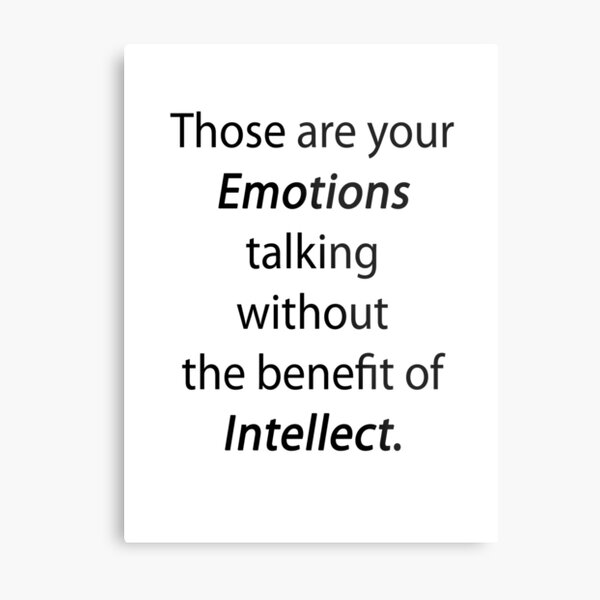 Those are your emotions, without the benefit of intellect. Metal Print