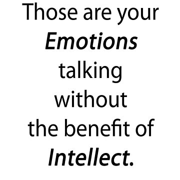 Those are your emotions, without the benefit of intellect. by seansdigitalart