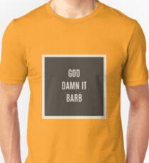 GOD DAMN IT BARB Unisex T-Shirt