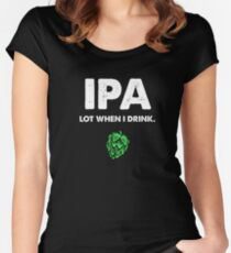 IPA Lot When I Drink Funny Drinking Beer Women's Fitted Scoop T-Shirt