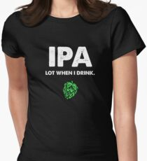 IPA Lot When I Drink Funny Drinking Beer Women's Fitted T-Shirt