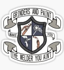 Grinders and Paint Make You The Welder You Ain't Sticker