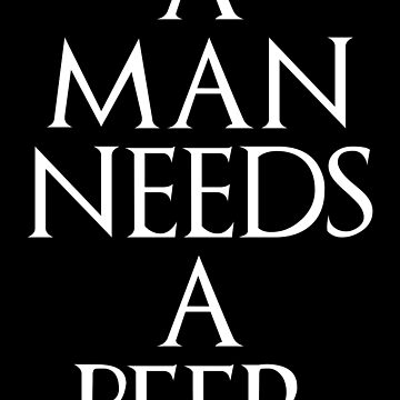 A Man Needs A Beer by TigerMan