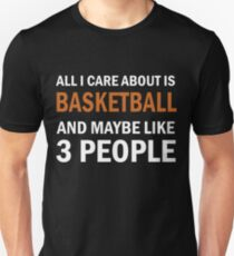 All I Care About is Basketball & Maybe Like 3 People T-Shirt