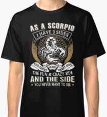 As A Scorpio I Have 3 Sides Classic T-Shirt