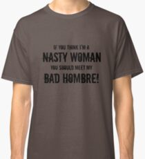 If you think I'm a nasty woman... Classic T-Shirt