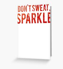 I Dont Sweat I Sparkle Greeting Card