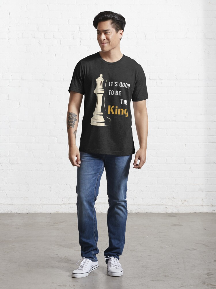 Alternate view of It's Good to be the King in Chess, cool chess player, gift for chess lovers Essential T-Shirt