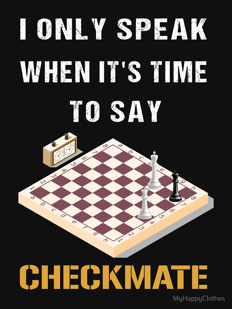 I Only Speak When It's Time To Say Checkmate, cool chess player, gift for chess lovers by MyHappyClothes