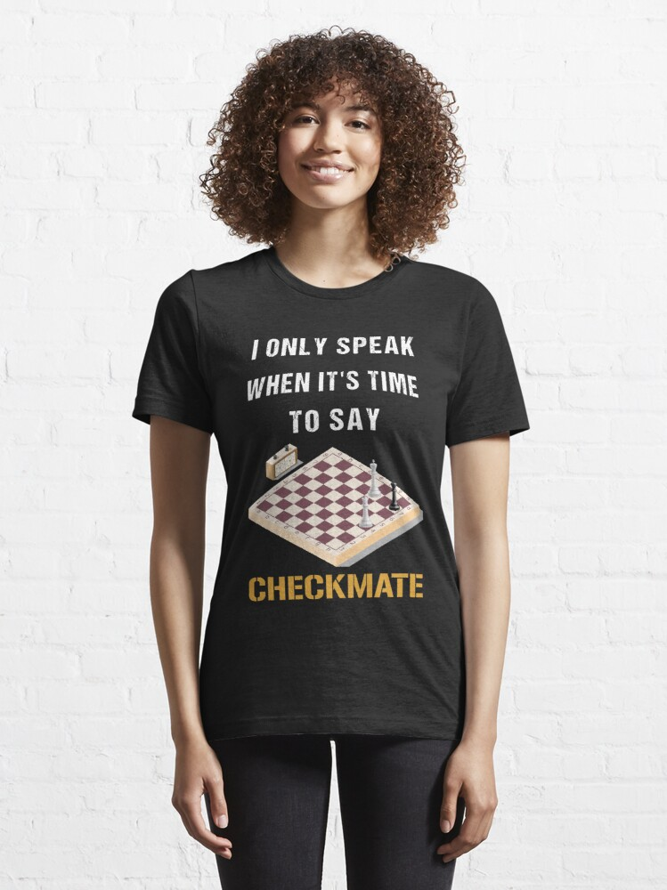 Alternate view of I Only Speak When It's Time To Say Checkmate, cool chess player, gift for chess lovers Essential T-Shirt