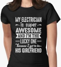 My Electrician Is Super Awesome And I Get To Be His Girlfriend Women's Fitted T-Shirt