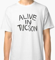 Alive in Tucson - The last man on earth Classic T-Shirt