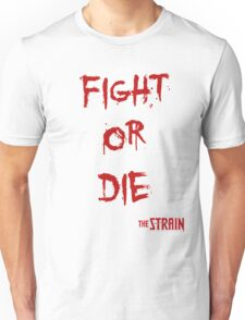 Fight or Die - The Strain Unisex T-Shirt