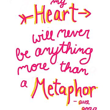 My Heart Will Never Be Anything More Than a Metaphor by KaSchmitt