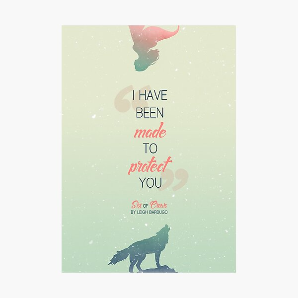 Six of Crows - I have been made to protect you Photographic Print