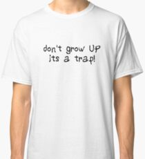 dont grow up adult funny gift cool birthday gifts kids inspirational motivational quotes t shirts Classic T-Shirt
