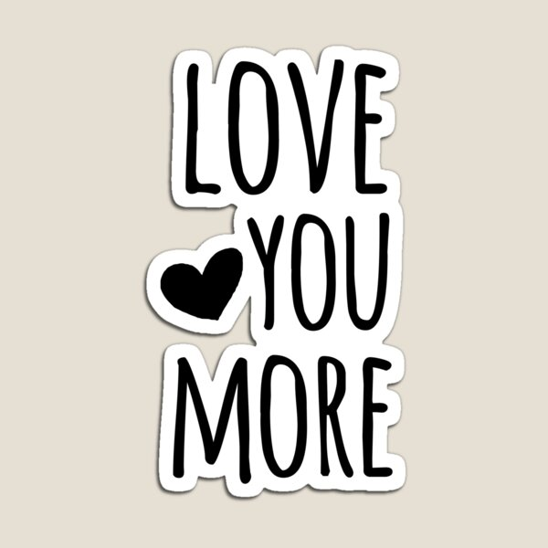 Love You More Quote Magnet