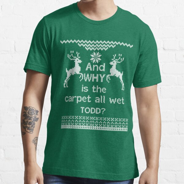 And WHY is the carpet all wet TODD? Essential T-Shirt