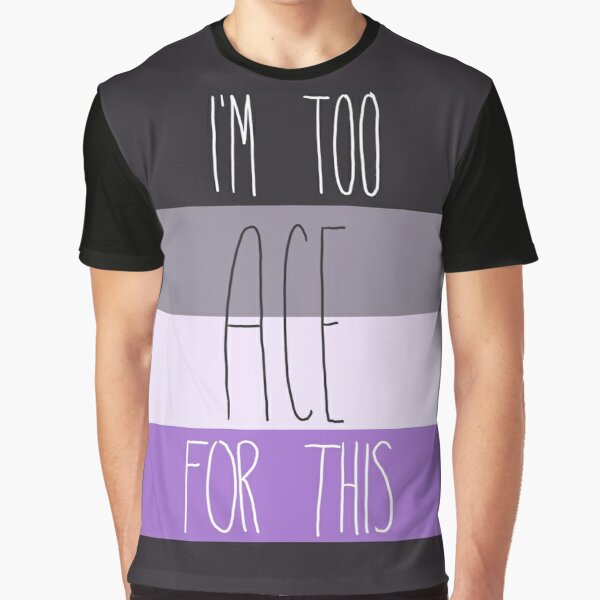 I'm too ace for this Graphic T-Shirt