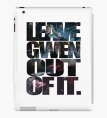 """""""Leave Gwen Out of It."""" iPad Case/Skin"""