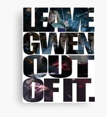 """Leave Gwen Out of It."" Canvas Print"