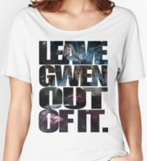 """""""Leave Gwen Out of It."""" Women's Relaxed Fit T-Shirt"""