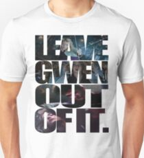 """""""Leave Gwen Out of It."""" Unisex T-Shirt"""