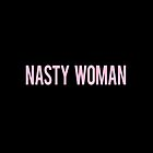 Nasty Woman  by Valerie Genzano