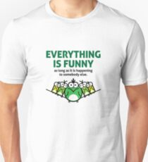 Everything is funny as long as it happens to others Unisex T-Shirt