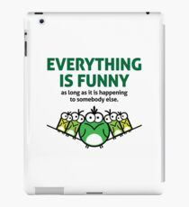Everything is funny as long as it happens to others iPad Case/Skin
