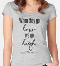 When They Go Low We Go High Women's Fitted Scoop T-Shirt