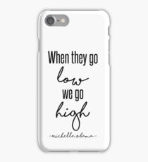When They Go Low We Go High iPhone Case/Skin