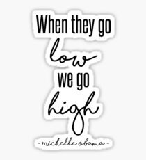 When They Go Low We Go High Sticker