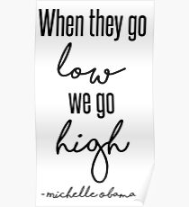 When They Go Low We Go High Poster