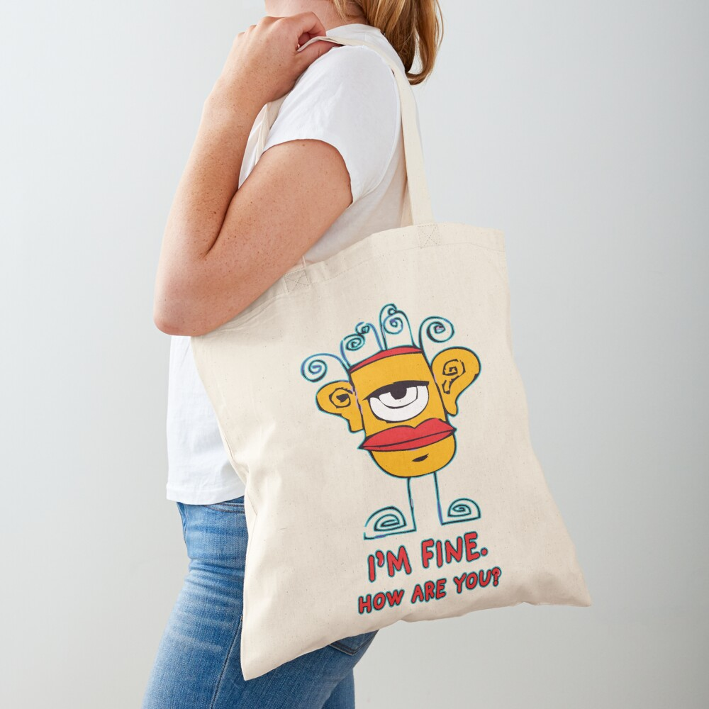 I'm Fine. How Are You? Tote Bag