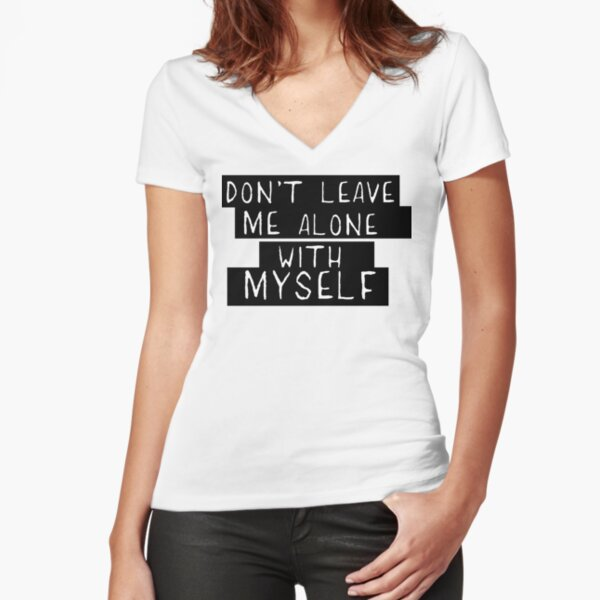 Dont Leave Me Alone With Myself Fitted V-Neck T-Shirt