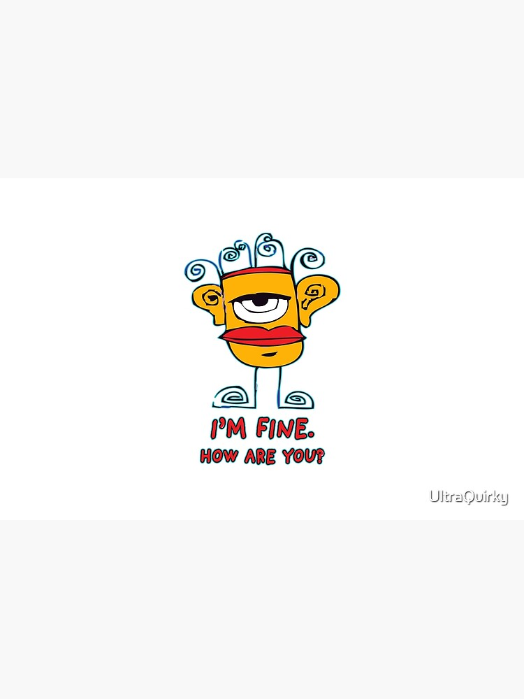 I'm Fine. How Are You? by UltraQuirky