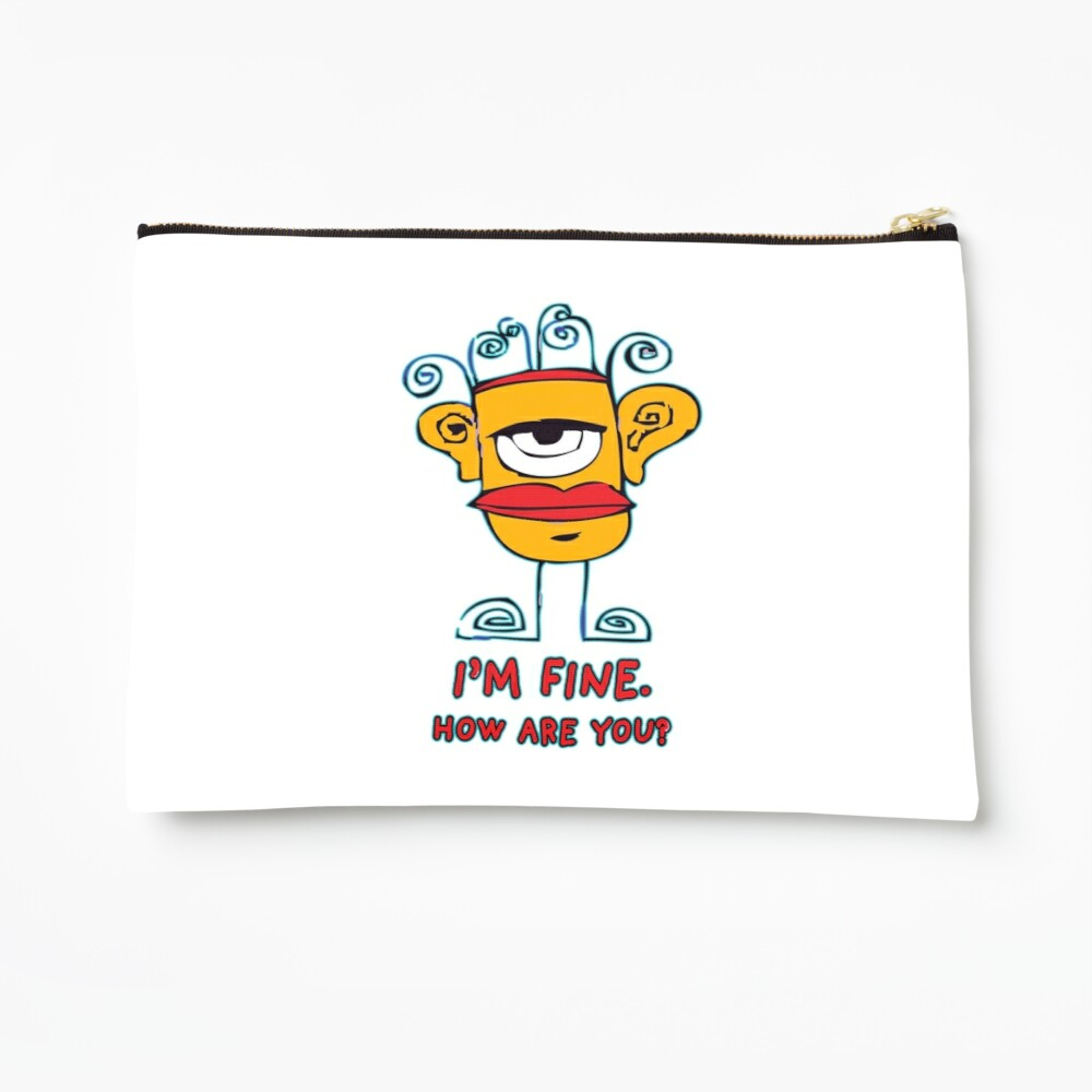 I'm Fine. How Are You? Zipper Pouch